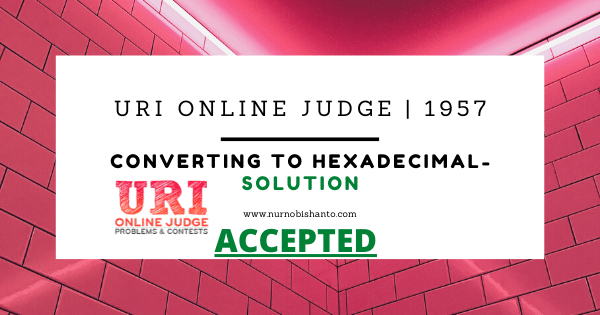 URI Online Solve | 1957 Converting to Hexadecimal- Solution